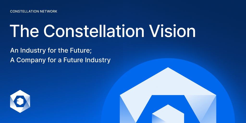 The Constellation Vision – An Industry for the Future; A Company for a Future Industry
